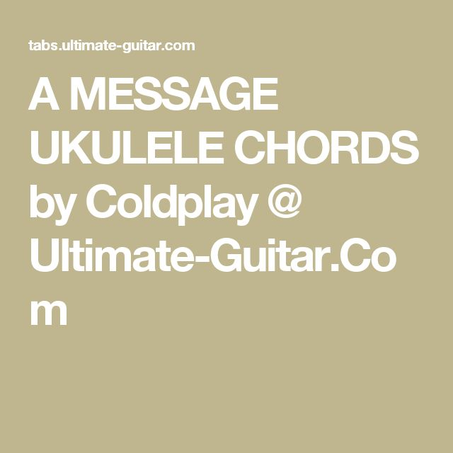 A MESSAGE UKULELE CHORDS by Coldplay @ Ultimate-Guitar.Com