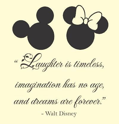 Laughter is timeless, imagination has no age, and dreams are forever. Walt…