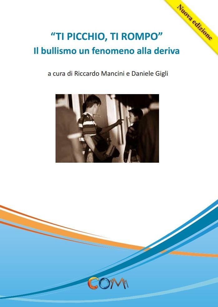 Ti picchio, Ti rompo - Il bullismo un fenomeno alla deriva Autori: Riccardo Mancini, Daniele Gigli