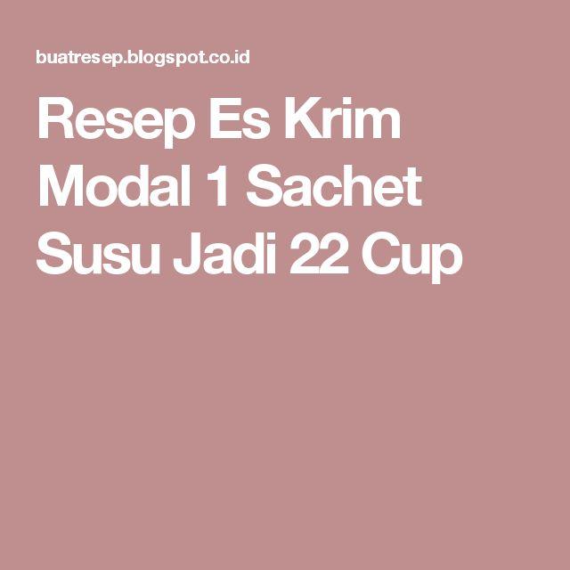 Resep Es Krim Modal 1 Sachet Susu Jadi 22 Cup