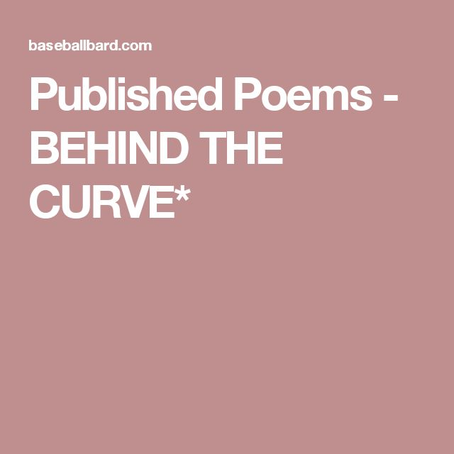 Published Poems - BEHIND THE CURVE*