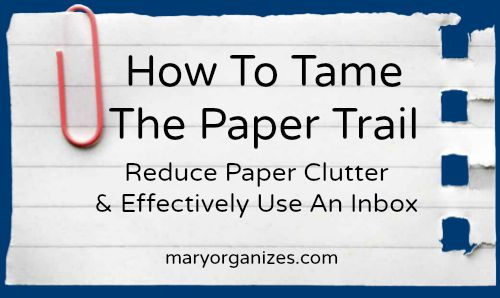 Taming the Paper Trail of Clutter (or How to Effectively Use an Inbox) ~~ This system is awesome. Now I know what to do with all this mail, paper, receipts, kids artwork, etc., that finds its way into my home!