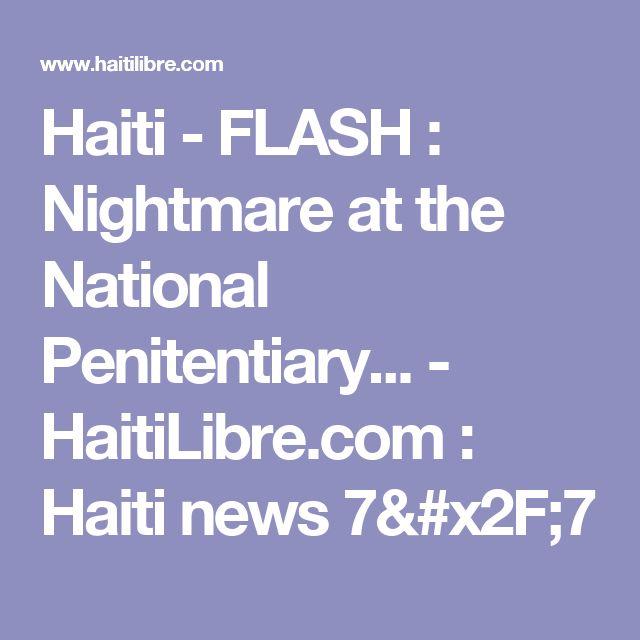 Haiti - FLASH : Nightmare at the National Penitentiary... - HaitiLibre.com : Haiti news 7/7