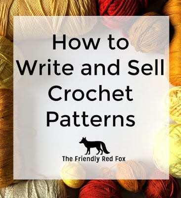 How to Make and Sell Crochet Patterns - The Friendly Red Fox