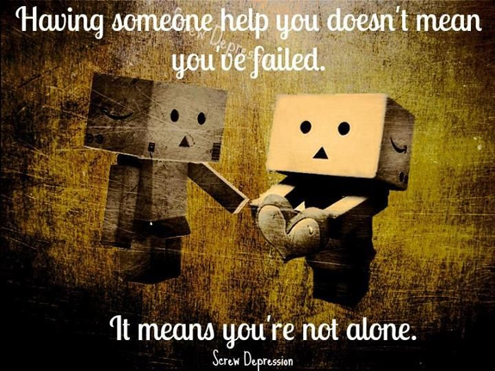 Having someone help you doesnt mean youve failed