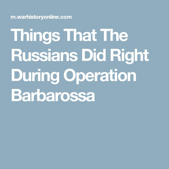 Things That The Russians Did Right During Operation Barbarossa