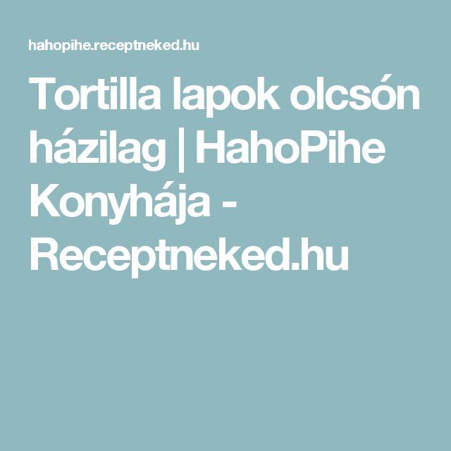 Tortilla lapok olcsón házilag   HahoPihe Konyhája - Receptneked.hu