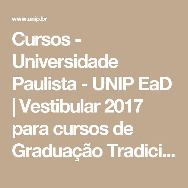 Cursos - Universidade Paulista - UNIP EaD | Vestibular 2017 para cursos de Graduação Tradicional e Tecnologica a Distância (EaD)