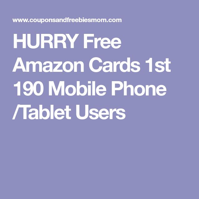 HURRY Free Amazon Cards 1st 190 Mobile Phone /Tablet Users