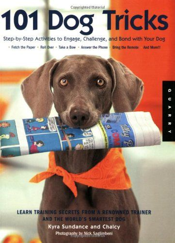Bestseller books online 101 Dog Tricks: Step by Step Activities to Engage, Challenge, and Bond with Your Dog Kyra Sundance, Chalcy  http://www.ebooknetworking.net/books_detail-1592533256.html
