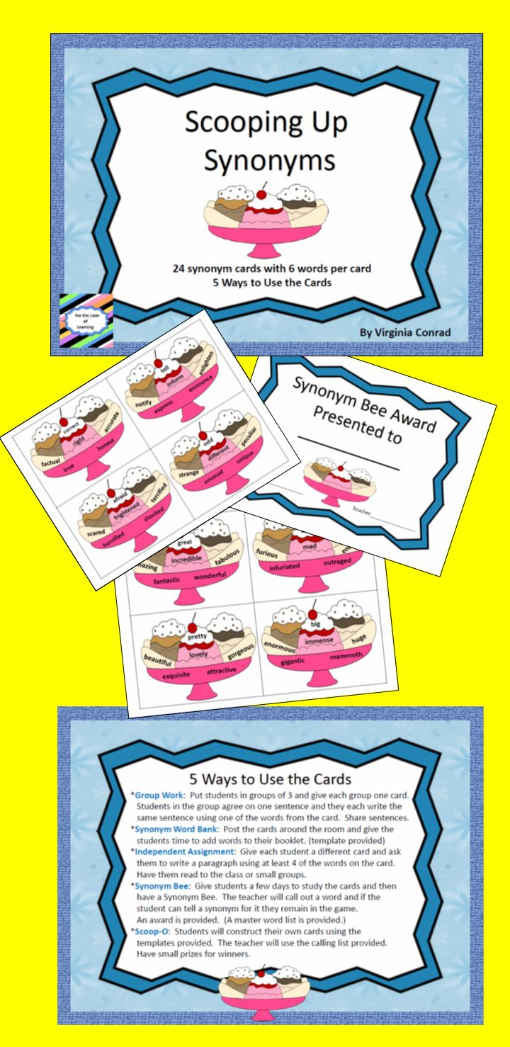 Banana splits anyone?  This synonym activity  will get kids thinking in different ways about words that mean the same.  Take a closer look at http://www.teacherspayteachers.com/Product/Scoop-Up-Synonyms-5-Activities-1050400