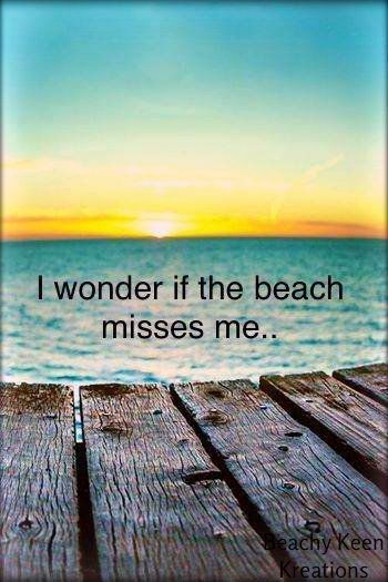I wonder if the beach misses me.. 50 Warm and Sunny Beach Therapy Quotes - Style Estate -