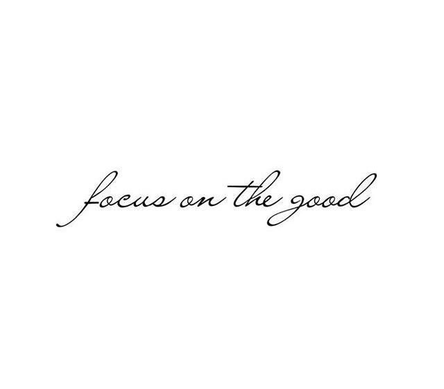 Focus on the good...