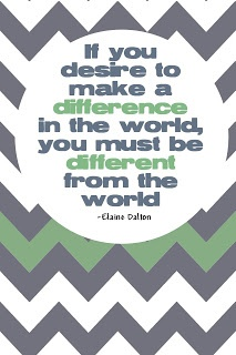 "Elaine Dalton Quote.  ""If you desire to make a difference in the world, you must be different from the world"""