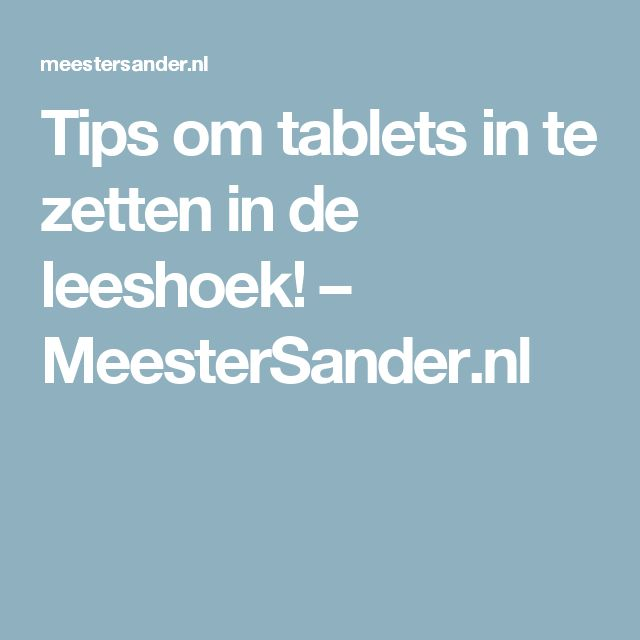 Tips om tablets in te zetten in de leeshoek! – MeesterSander.nl