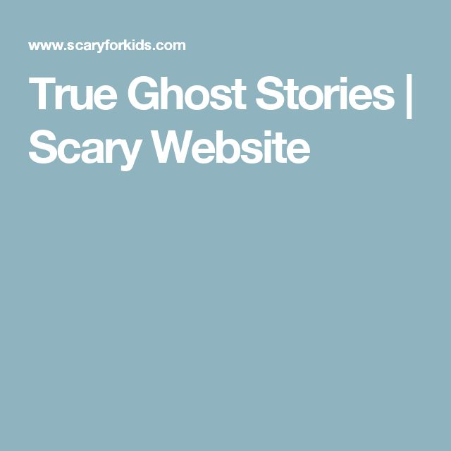 True Ghost Stories | Scary Website