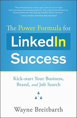 The Power Formula for LinkedIn Success: Kick-Start Your Business, Brand, and Job Search by Wayne Breitbarth. Learn how to navigate the world's largest business networking site, create a powerful personal profile, and discover your next job, customer, or opportunity.