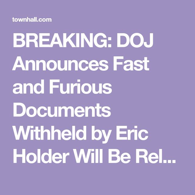 BREAKING: DOJ Announces Fast and Furious Documents Withheld by Eric Holder Will Be Released  - Katie Pavlich: The Department of Justice announced Wednesday additional documents related to .03/07/2018 16:34:17PM EST.