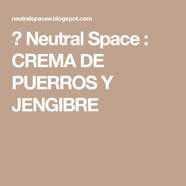 ➳ Neutral Space : CREMA DE PUERROS Y JENGIBRE
