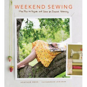 Weekend Sewing: More Than 40 Projects and Ideas for Inspired Stitching @hrosstweets