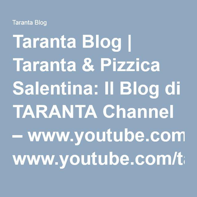Taranta Blog | Taranta & Pizzica Salentina: Il Blog di TARANTA Channel – www.youtube.com/tarantachannel