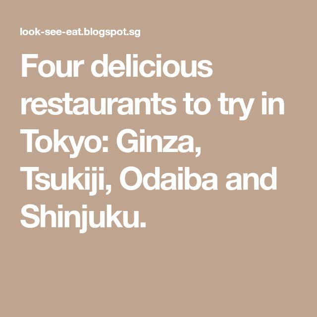 Four delicious restaurants to try in Tokyo: Ginza, Tsukiji, Odaiba and Shinjuku.