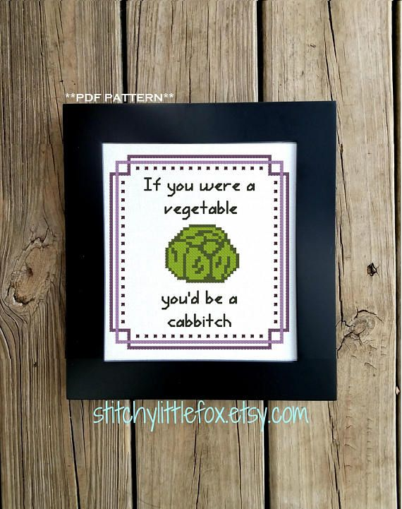 If You Were A Vegetable You'd Be A Cabbitch Cross Stitch