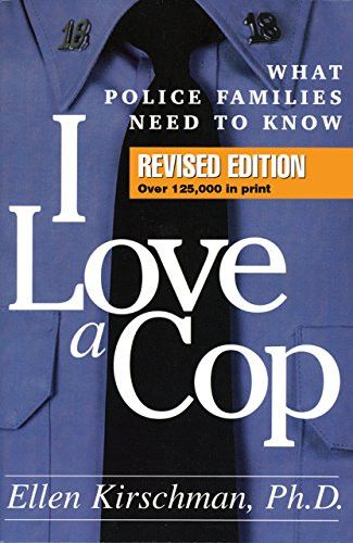 I Love a Cop, Revised Edition: What Police Families Need to Know