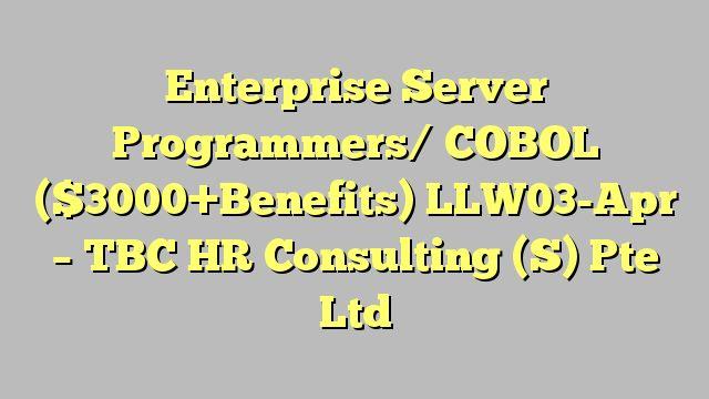 Enterprise Server Programmers/ COBOL ($3000+Benefits) LLW03-Apr - TBC HR Consulting (S) Pte Ltd