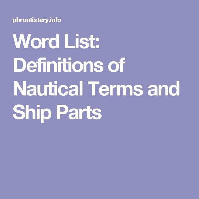 Word List: Definitions of Nautical Terms and Ship Parts
