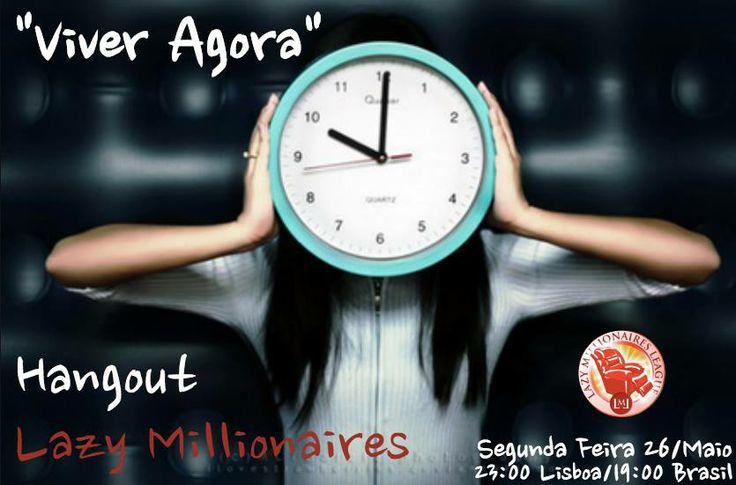 """Hangout Lazy Millionaires League Segunda-Feira 26-05-2014  Tema """" Viver Agora""""  23.00 hora Lisboa / 19.00 hora Brasília Reserva já o teu lugar: http://www.nunoprates.com.pt/hangout_1&id=hang"""