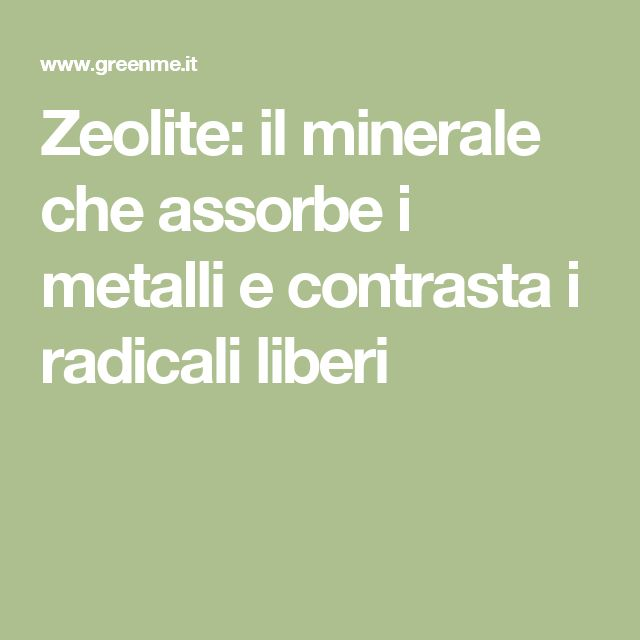 Zeolite: il minerale che assorbe i metalli e contrasta i radicali liberi
