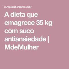 A dieta que emagrece 35 kg com suco antiansiedade | MdeMulher