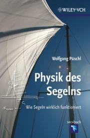 """Physik des Segelns //   Die Liebe zum Segeln und zur Physik - Naturwissenschaft zu Wasser und zu Land: """"Die Physik des Segelns"""" von Wolfgang Püschl, erschienen bei Wiley-VCH!"""