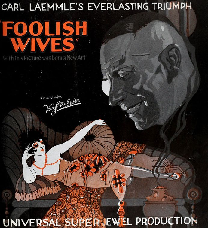 "Advertisement for Foolish Wives in The Film Daily. Foolish Wives is a 1922 American silent drama film produced and distributed by Universal Pictures under their Super-Jewel banner and written and directed by Erich von Stroheim. The film was the most expensive film made at that time, and billed by Universal Studios as the ""first million-dollar movie"" to come out of Hollywood."