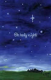 FRONT: Oh holy night! INSIDE: (RHS) Oh holy night! The stars are brightly shining, it is the night of the dear Saviour's birth. (LHS) The text of Luke, chapter 2, verses 8 to 14.