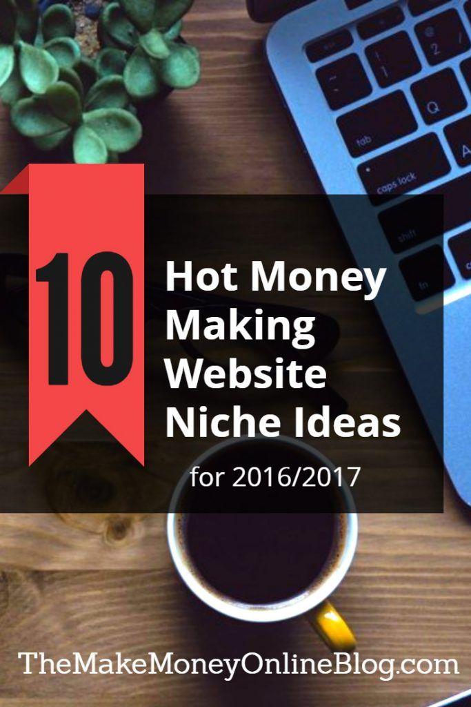 10 Hot Money Making Website Niche Ideas for 2017  http://themakemoneyonlineblog.com/10-hot-money-making-website-niche-ideas-2016-2017