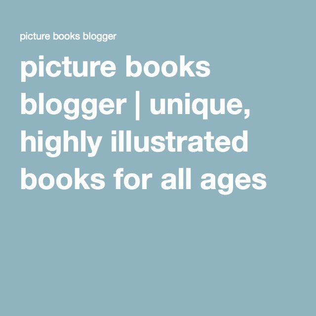 picture books blogger | unique, highly illustrated books for all ages