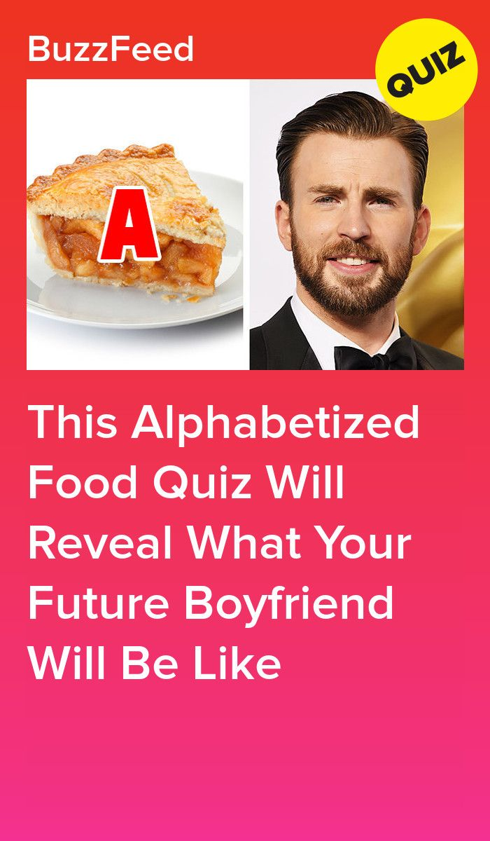 This Alphabetized Food Quiz Will Reveal What Your Future Boyfriend Will Be Like