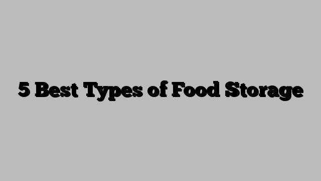 5 Best Types of Food Storage  https://mangowall.com/5-best-types-of-food-storage/