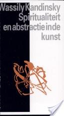 Wassily Kandinsky, 'Spiritualiteit en abstractie in de kunst' / NL vertaling van 'Über das Geistige in der Kunst'