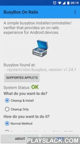 BusyBox On Rails  Android App - playslack.com ,  REQUIREMENTS:- Root- ARMv7/v8 or x86 deviceA simple busybox installer/uninstaller/verifier that provides an on rails experience for Android devices.Why another busybox installer:- There are broken busybox installations out there and fixing these are hard for the typical users- busybox installation should be like su binary: as simple as it can get- I want a busybox installer that I can controlSource code…