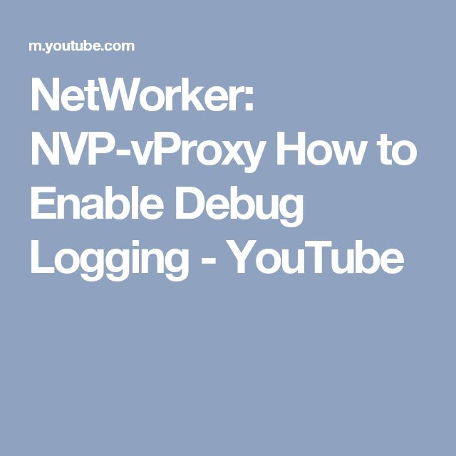 NetWorker: NVP-vProxy How to Enable Debug Logging - YouTube
