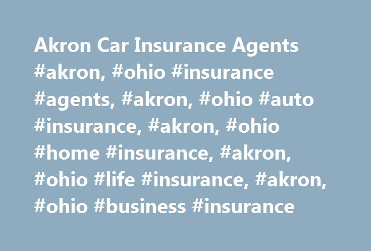 Akron Car Insurance Agents #akron, #ohio #insurance #agents, #akron, #ohio #auto #insurance, #akron, #ohio #home #insurance, #akron, #ohio #life #insurance, #akron, #ohio #business #insurance http://tennessee.remmont.com/akron-car-insurance-agents-akron-ohio-insurance-agents-akron-ohio-auto-insurance-akron-ohio-home-insurance-akron-ohio-life-insurance-akron-ohio-business-insurance/  # Car Insurance Agents in Akron, OH Find a Nationwide Insurance Agent in Akron, Ohio Nationwide auto insurance…