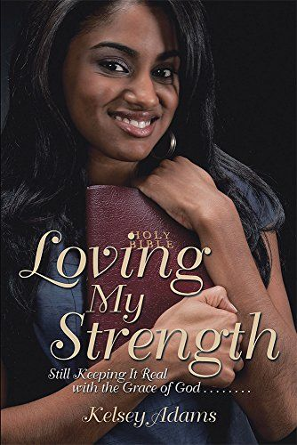 Loving My Strength: Still Keeping It Real with the Grace of God . . . . . . . . by Kelsey Adams http://www.amazon.com/dp/B00XY18LYY/ref=cm_sw_r_pi_dp_rLkFvb16EC97B
