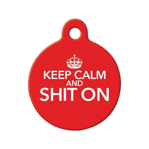 Keep Calm and Shit On Dog Tag - Parody Keep Calm Pet tag for the pet who's obsessed with #2!