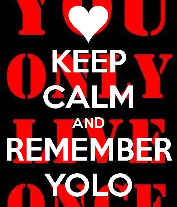 yolo   KEEP CALM AND REMEMBER YOLO