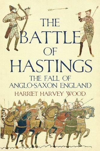 The Battle of Hastings: The Fall of Anglo-Saxon England by Harriet Harvey Wood,