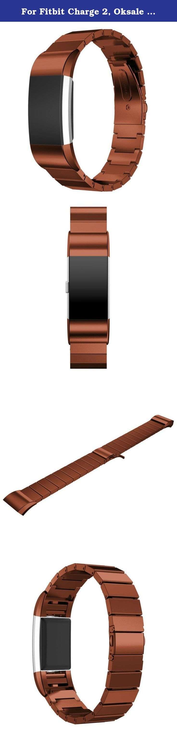 For Fitbit Charge 2, Oksale Genuine Stainless Steel Adjustable Smart Watch Bracelet Wrist Strap Band (Coffee). Features: Softness is moderate, wear very comfortable Sturdy and durable The size can be adjusted according to the circumstance of individual wrist Material: Stainless Steel Large Strap length:170-220mm Compatible for Fitbit Charge 2 Package Include: 1pc Genuine Stainless Steel Bracelet Smart Watch Band Strap For Fitbit Charge 2 (without retail package).