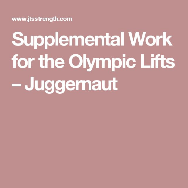 Supplemental Work for the Olympic Lifts – Juggernaut